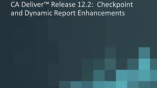 CA Deliver r12.2: Checkpoint & Dynamic Report Enhancements