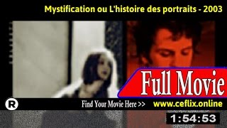 Watch: Mystification ou L'histoire des portraits (2003) Full Movie Online