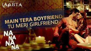 Main Tera Boyfriend Tu Meri Girlfriend Na Na Na - Raabta - J Star - Arjit Singh- Neha Kakkar - 2017