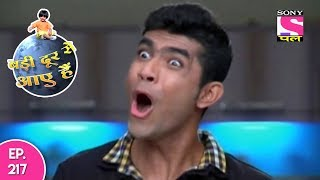 Badi Door Se Aaye Hain - बड़ी दूर से आये है - Episode 217 - 4th October, 2017