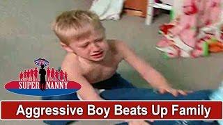 Aggressive Boy Beats Up Family!   Supernanny