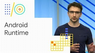 What's new in Android Runtime (Google I/O '18)