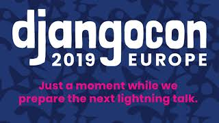 DjangoCon 2019 - Day 3 Lightning Talks
