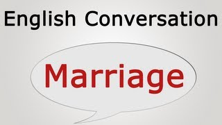 learn english conversation: Marriage