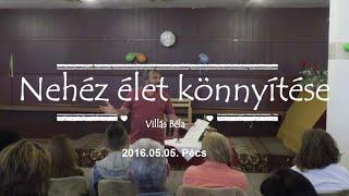 Villás Béla - Nehéz élet könnyítése 2016.05.05 Pécs