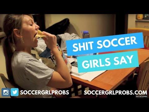 Sh*t Soccer Girls Say