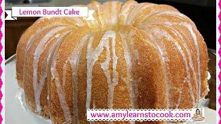 Luscious Lemon Bundt Cake ~ How to Make a Lemon Bundt Cake ~ Amy Learns to Cook