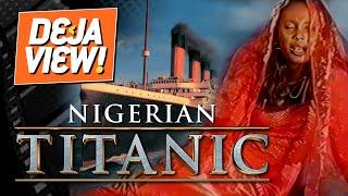 Nigerian Titanic [Masoyiyata Titanic] - Deja View