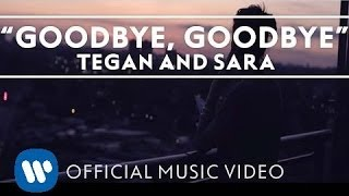 Tegan And Sara - Goodbye, Goodbye [OFFICIAL MUSIC VIDEO]
