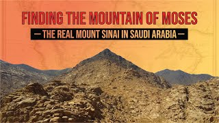 Finding the Mountain of Moses: The Real Mount Sinai in Saudi Arabia
