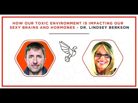 How Our Toxic Environment Is Impacting Our Sexy Brains and Hormones – Dr. Lindsey Berkson