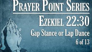 Prayer Points: Gap Stance or Lap Dance - Ezekiel 22:30