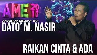 Anugerah MeleTOP ERA 2017: Persembahan Dato' M. Nasir - Ada & Raikan Cinta #AME2017