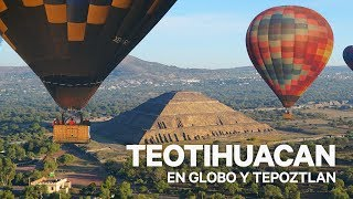 MÉXICO MÁGICO (II): TEOTIHUACAN EN GLOBO Y TEPOZTLAN (4K)