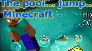 The pool... jump... Minecraft