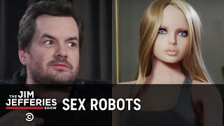The Sex Robot Revolution Is Here (Sort Of) - The Jim Jefferies Show - Uncensored