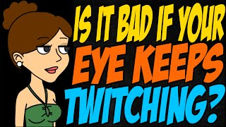 Is it Bad if Your Eye Keeps Twitching?