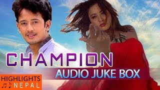 CHAMPION - Full Audio Jukebox |  New Nepali Movie CHAMPION 2016 | Dikpal Karki