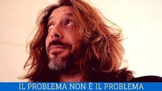 Il problema non è il problema - Video motivazionali sulla vita