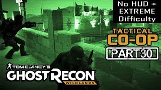 🔴 GHOST RECON WILDLANDS | CO-OP Part 30 | NO HUD + EXTREME DIFFICULTY (Tactical Walkthrough)