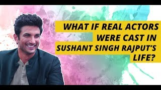 Who Would Sushant Singh Rajput Want To Cast In His Real Life?
