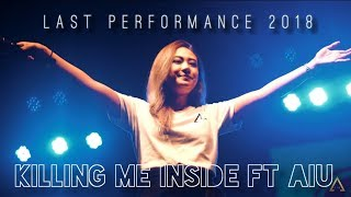Last Performance Killing Me Inside Feat AiU 2018