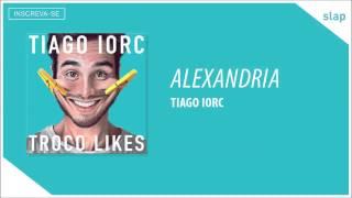 TIAGO IORC - Alexandria (Áudio Oficial)