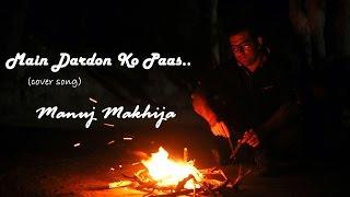 Main Dardon Ko Paas | Sarbjit | Cover Song | Manuj Makhija