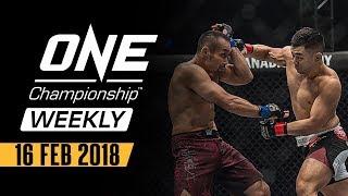 ONE Championship Weekly | 16 Feb 2018