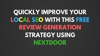 Quickly Improve Your Local SEO with This Free Review Generation Strategy Using Nextdoor.com