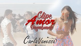Amor Vagabundo Carla Vanessa (Clipe Oficial)