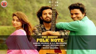 Latest Himachali Pahari Songs 2017 | THE MODERN FOLK NOTE By AC Bhardwaj & Sakshi Sharma