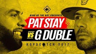 KOTD - Pat Stay vs G Duble | Hopscotch 2017