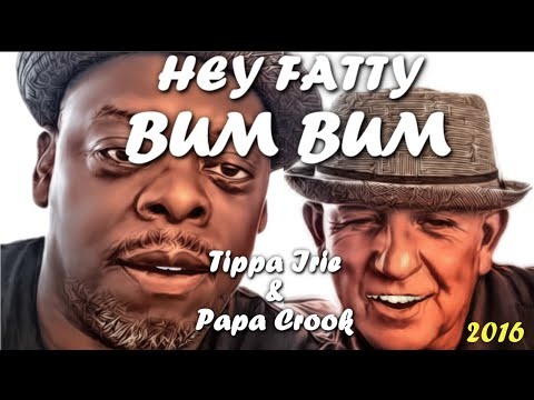 ★ ~  HEY FATTY BUM BUM  - PAPA CROOK - TIPPA IRIE  PROMO 2016 ~ ★