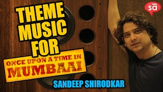 Theme music in Once Upon A Time in Mumbai, by Sandeep Shirodkar    SudeepAudio.com