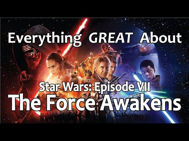 Everything GREAT About Star Wars: Episode VII - The Force Awakens!