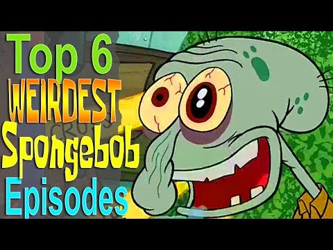 Top 6 Weirdest Spongebob Episodes
