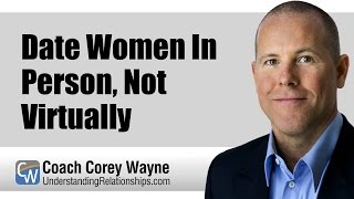 Date Women In Person, Not Virtually