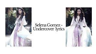 Selena Gomez - Undercover (lyrics)