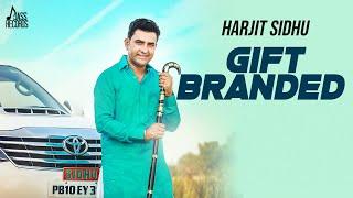 Gift Branded  | (Full HD) | Harjit Sidhu Ft. Parveen Dardi | New Punjabi Songs 2018