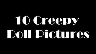 10 Creepy Doll Pictures
