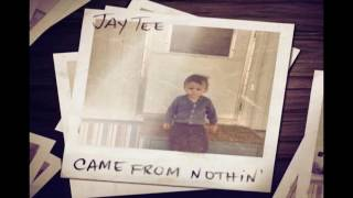 JAY TEE - CAME FROM NOTHIN'