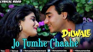 Jo Tumhe Chahe Usko Full Lyrical Video Song | Dilwale | Ajay Devgan, Raveena Tandon | Kumar Sanu