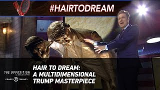 Hair to Dream: A Multidimensional Trump Masterpiece - The Opposition w/ Jordan Klepper