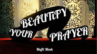 Beautify Your Prayer   Mufti Menk