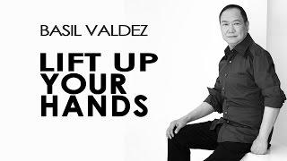 Basil Valdez - Lift Up Your Hands [Official Lyric Video]