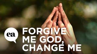Forgive Me God, Change Me