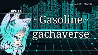 Gasoline// gachaverse// by Halsey