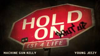 Machine Gun Kelly  Hold On Ft Young Jeezy Cdq