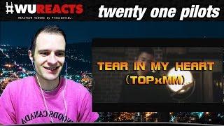 twenty one pilots: Tear In My Heart (TOPxMM)   REACTION